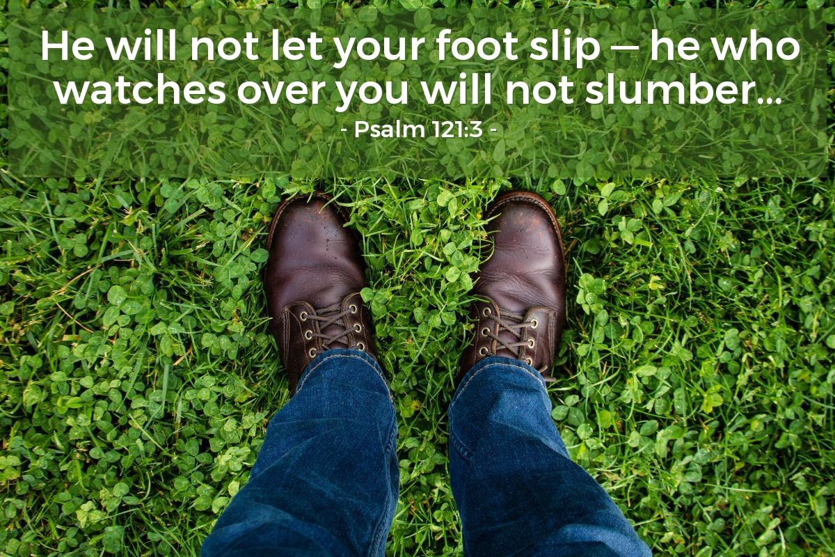 Illustration of Psalm 121:3 — He will not let your foot slip — he who watches over you will not slumber...
