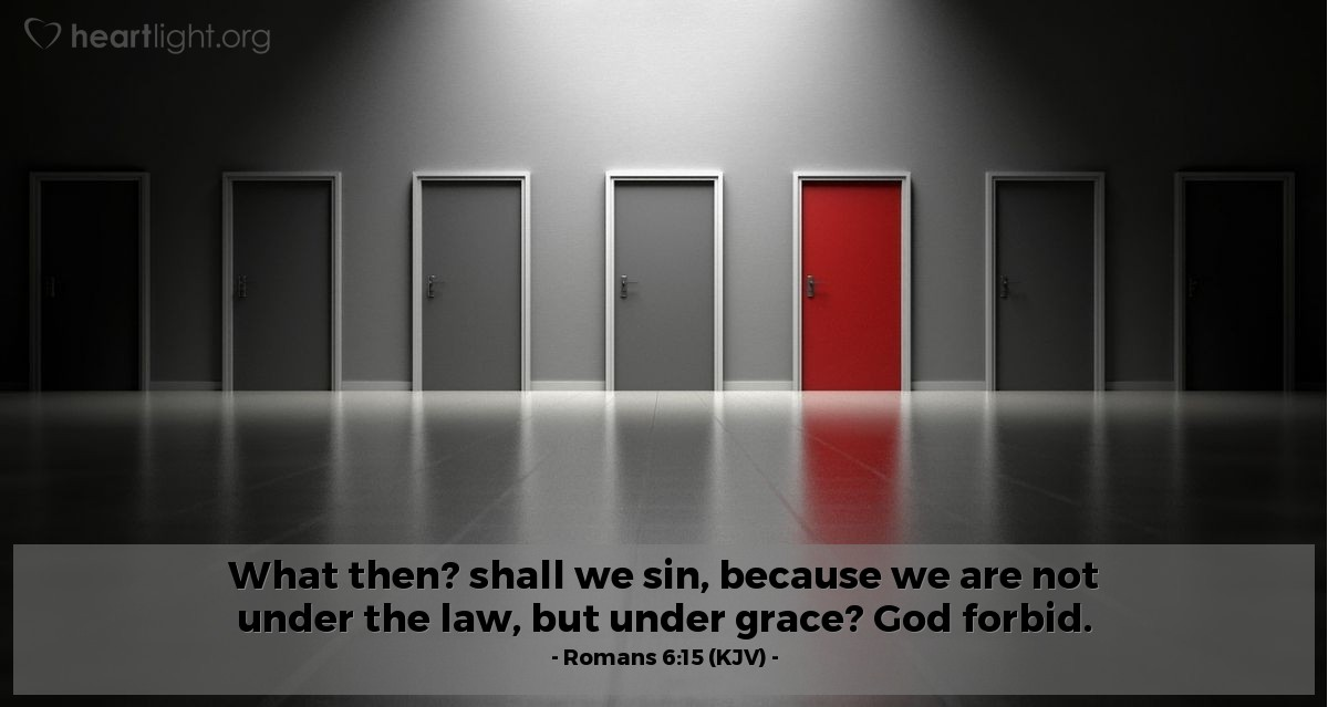 Illustration of Romans 6:15 (KJV) — What then? shall we sin, because we are not under the law, but under grace? God forbid.