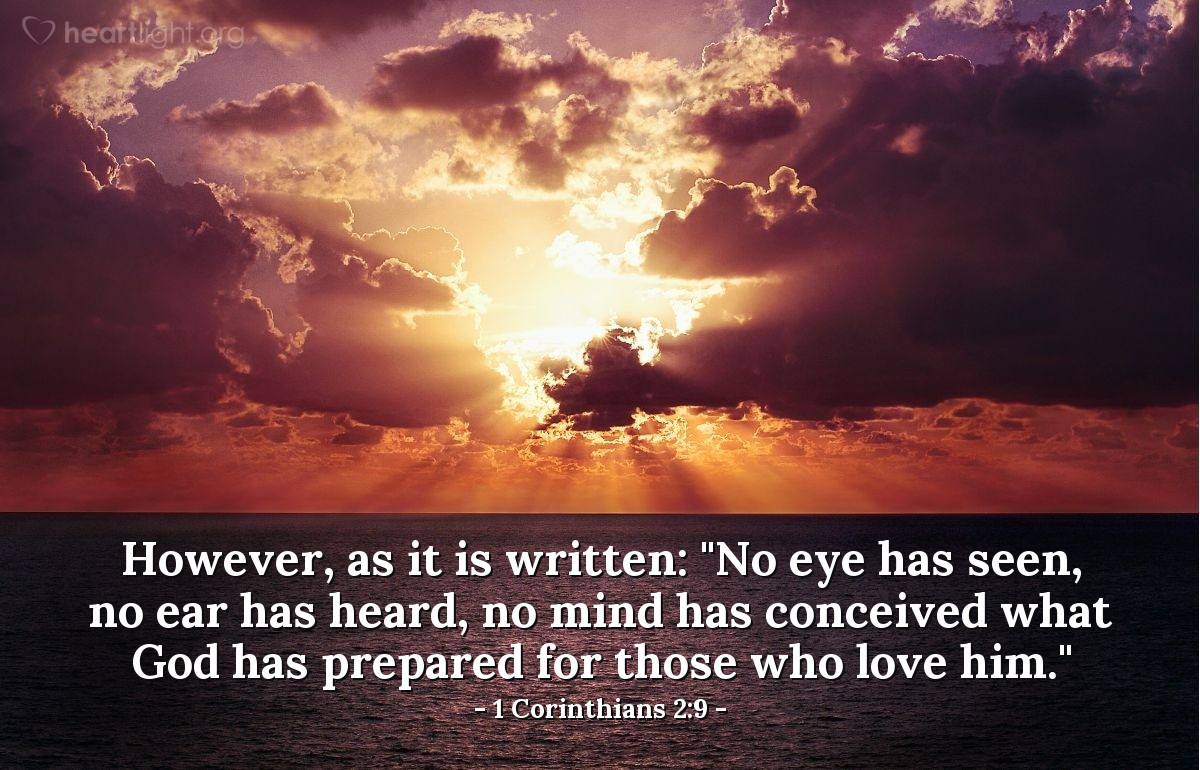 "Illustration of 1 Corinthians 2:9 — However, as it is written: ""No eye has seen, no ear has heard, no mind has conceived what God has prepared for those who love him."""