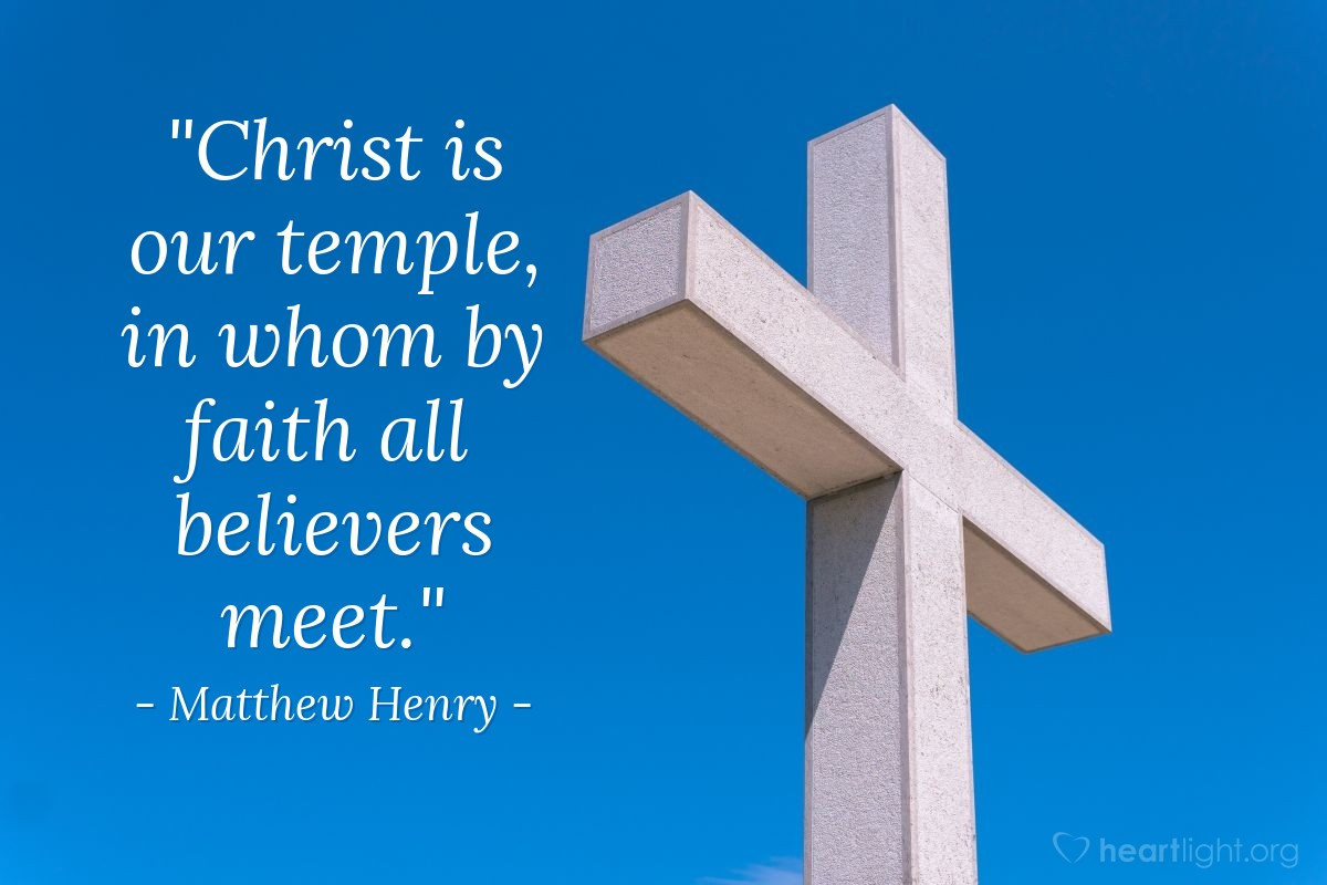 """Illustration of Matthew Henry — """"Christ is our temple, in whom by faith all believers meet."""""""