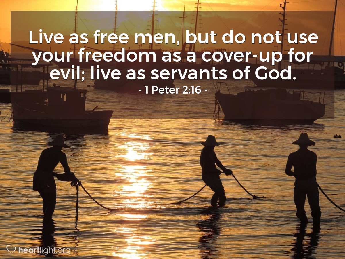 Illustration of 1 Peter 2:16 — Live as free men, but do not use your freedom as a cover-up for evil; live as servants of God.