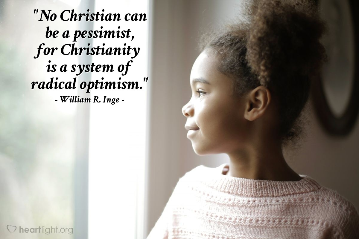 """Illustration of William R. Inge — """"No Christian can be a pessimist, for Christianity is a system of radical optimism."""""""