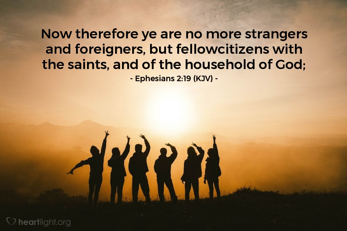 Illustration of Ephesians 2:19 (KJV) — Now therefore ye are no more strangers and foreigners, but fellowcitizens with the saints, and of the household of God;