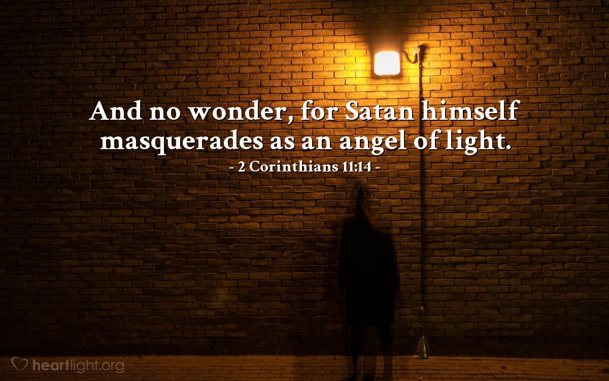 Illustration of 2 Corinthians 11:14 — And no wonder, for Satan himself masquerades as an angel of light.