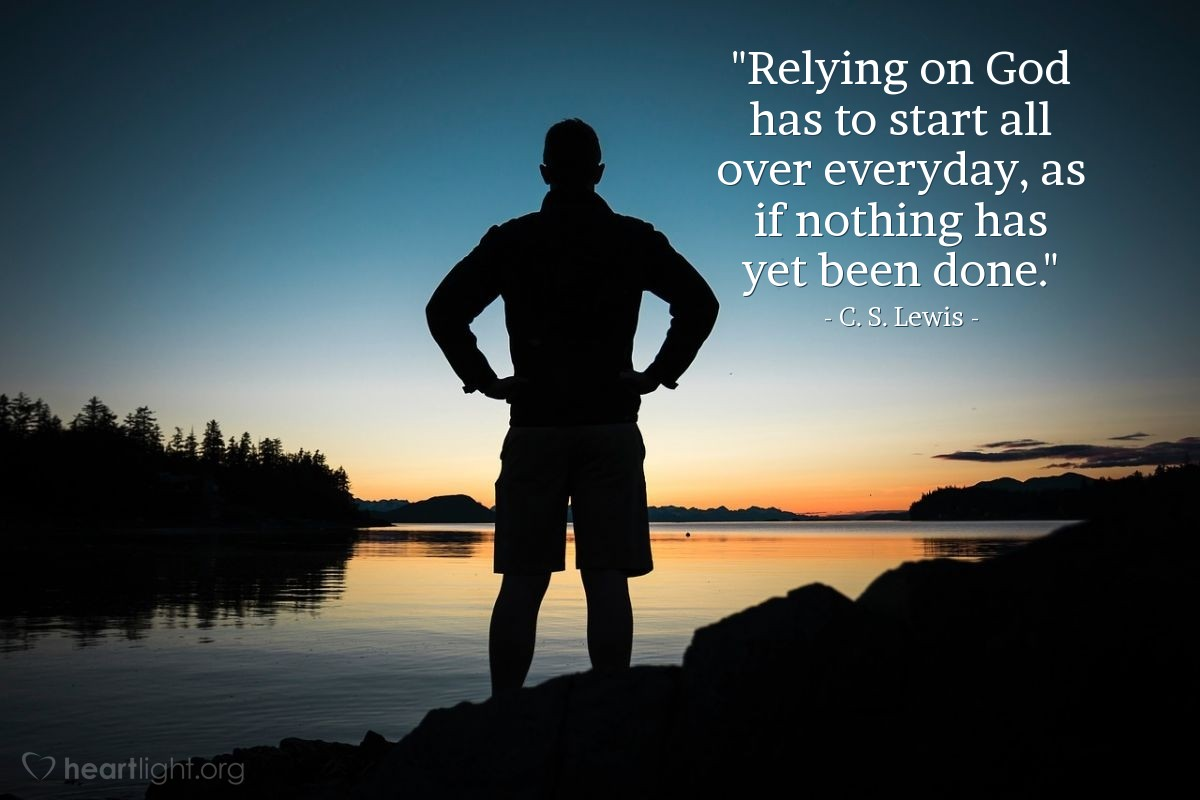 """Illustration of C. S. Lewis — """"Relying on God has to start all over everyday, as if nothing has yet been done."""""""
