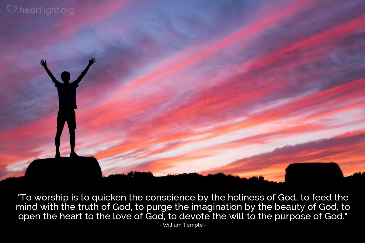 """Illustration of William Temple — """"To worship is to quicken the conscience by the holiness of God, to feed the mind with the truth of God, to purge the imagination by the beauty of God, to open the heart to the love of God, to devote the will to the purpose of God."""""""