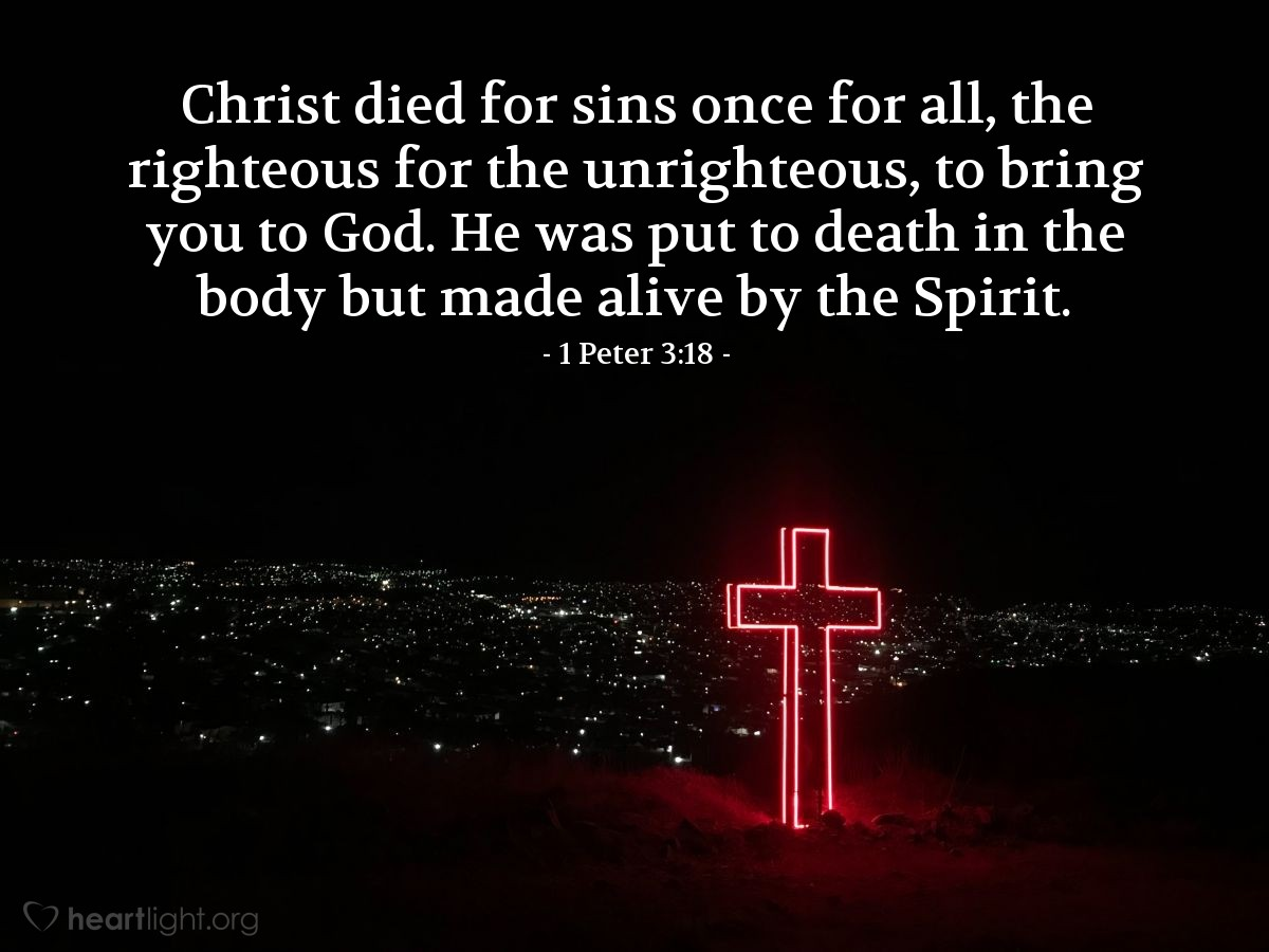 Illustration of 1 Peter 3:18 — Christ died for sins once for all, the righteous for the unrighteous, to bring you to God. He was put to death in the body but made alive by the Spirit.