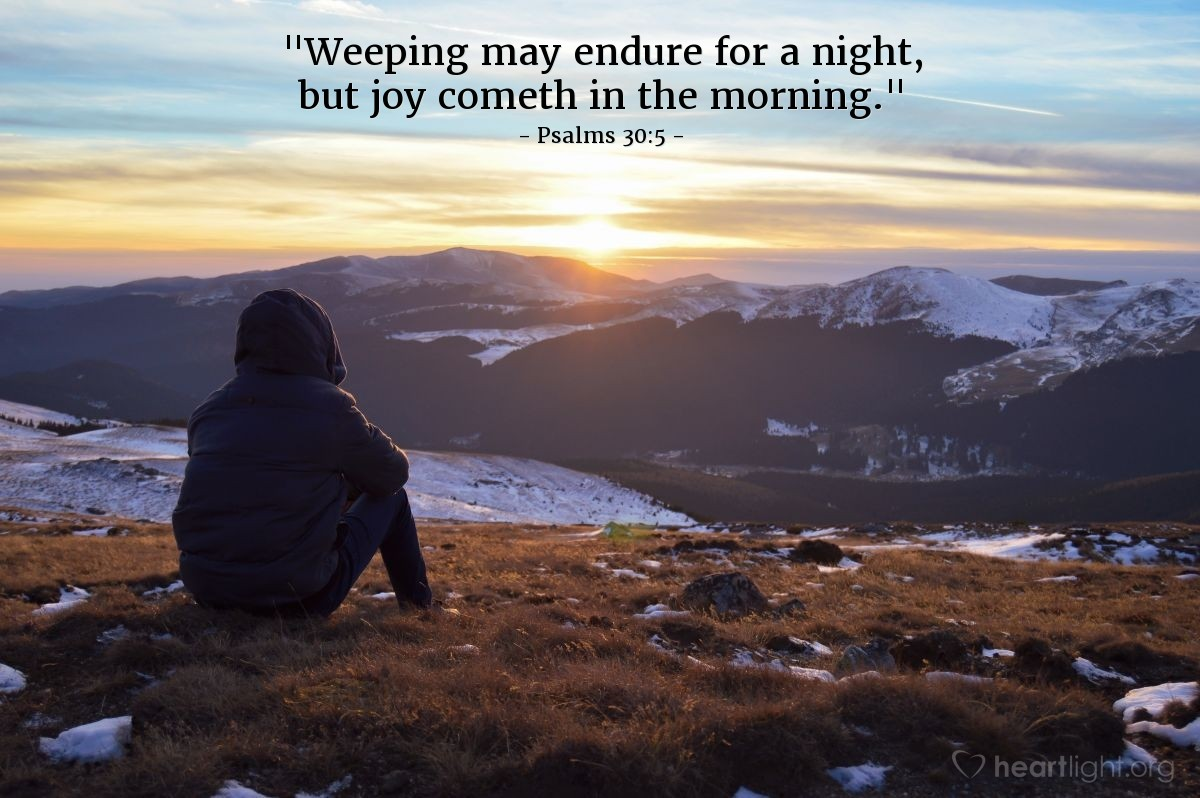"Illustration of Psalms 30:5 — ""Weeping may endure for a night, but joy cometh in the morning."""