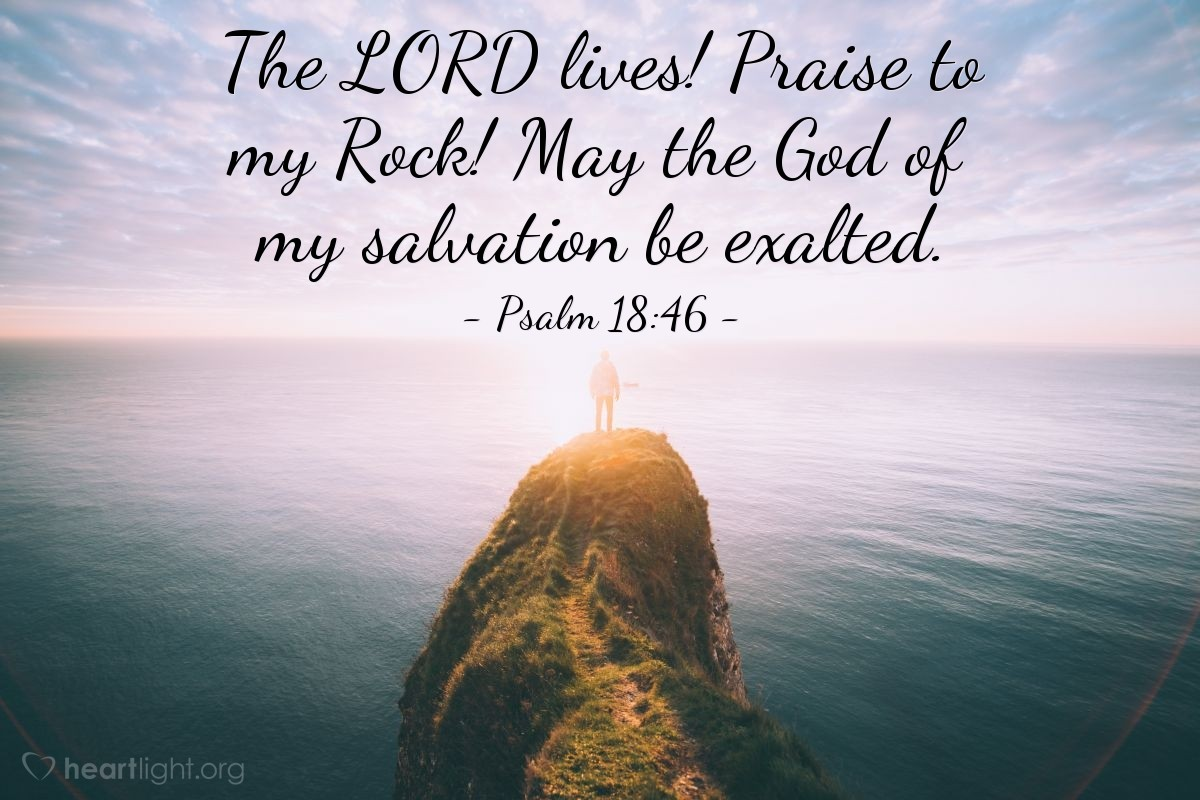 Illustration of Psalm 18:46 — The LORD lives! Praise to my Rock! May the God of my salvation be exalted.
