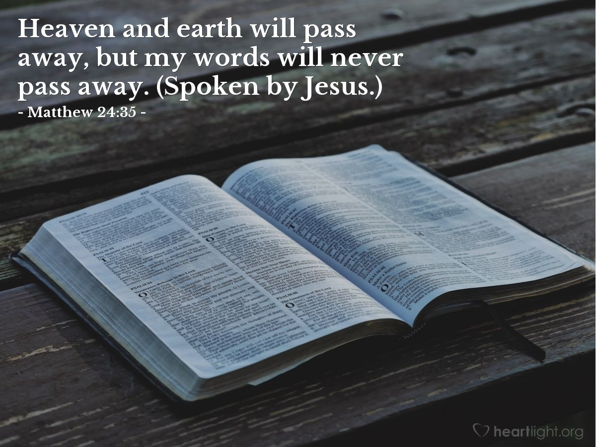 Illustration of Matthew 24:35 — Heaven and earth will pass away, but my words will never pass away. (Spoken by Jesus.)