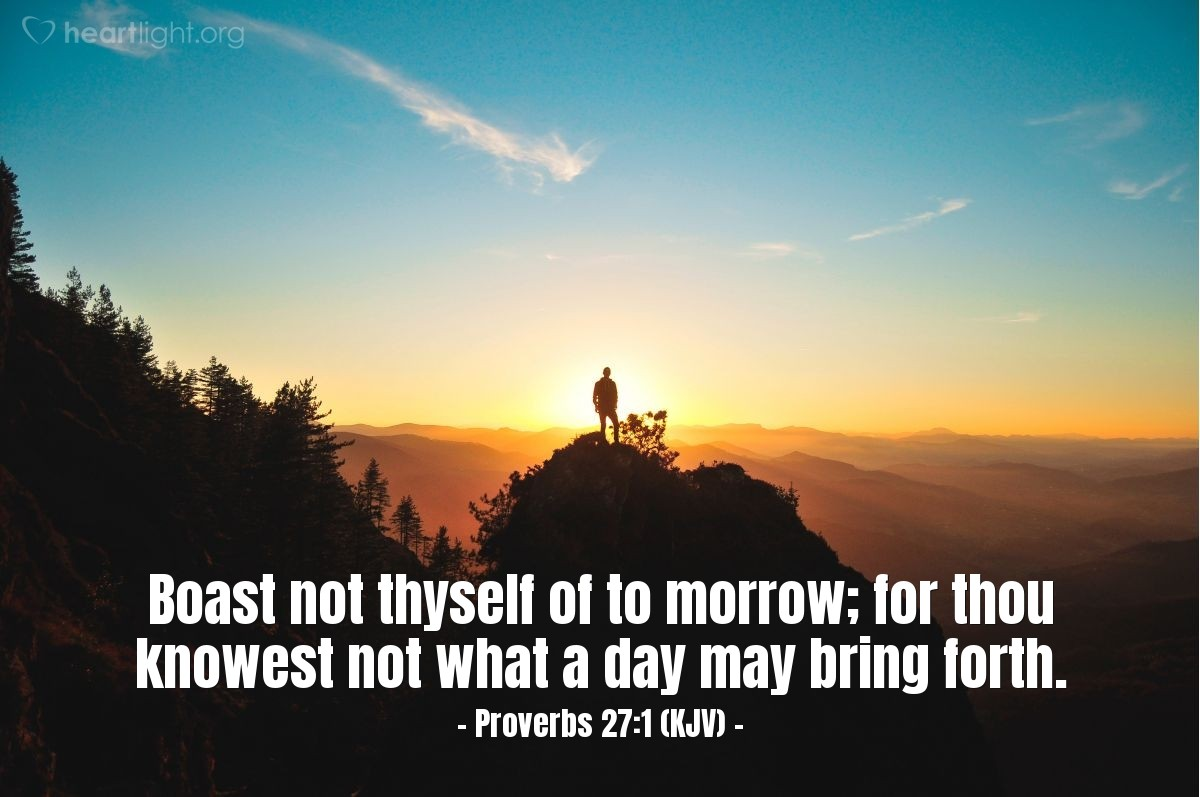 Illustration of Proverbs 27:1 (KJV) — Boast not thyself of to morrow; for thou knowest not what a day may bring forth.