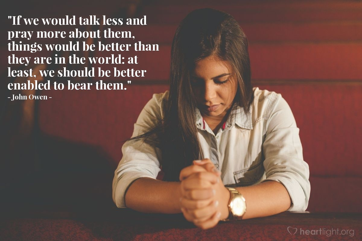 Quote By John Owen If We Would Talk Less And Pray More Heartlight Gallery