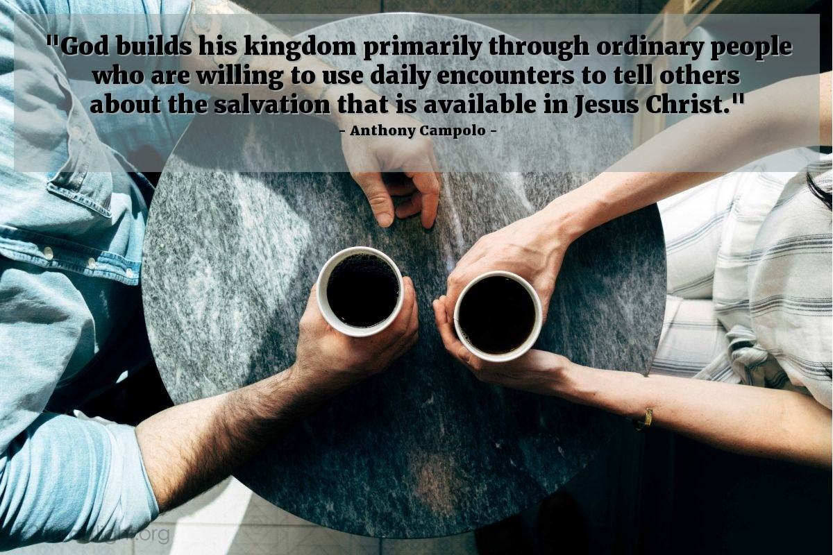 """Illustration of Anthony Campolo — """"God builds his kingdom primarily through ordinary people who are willing to use daily encounters to tell others about the salvation that is available in Jesus Christ."""""""