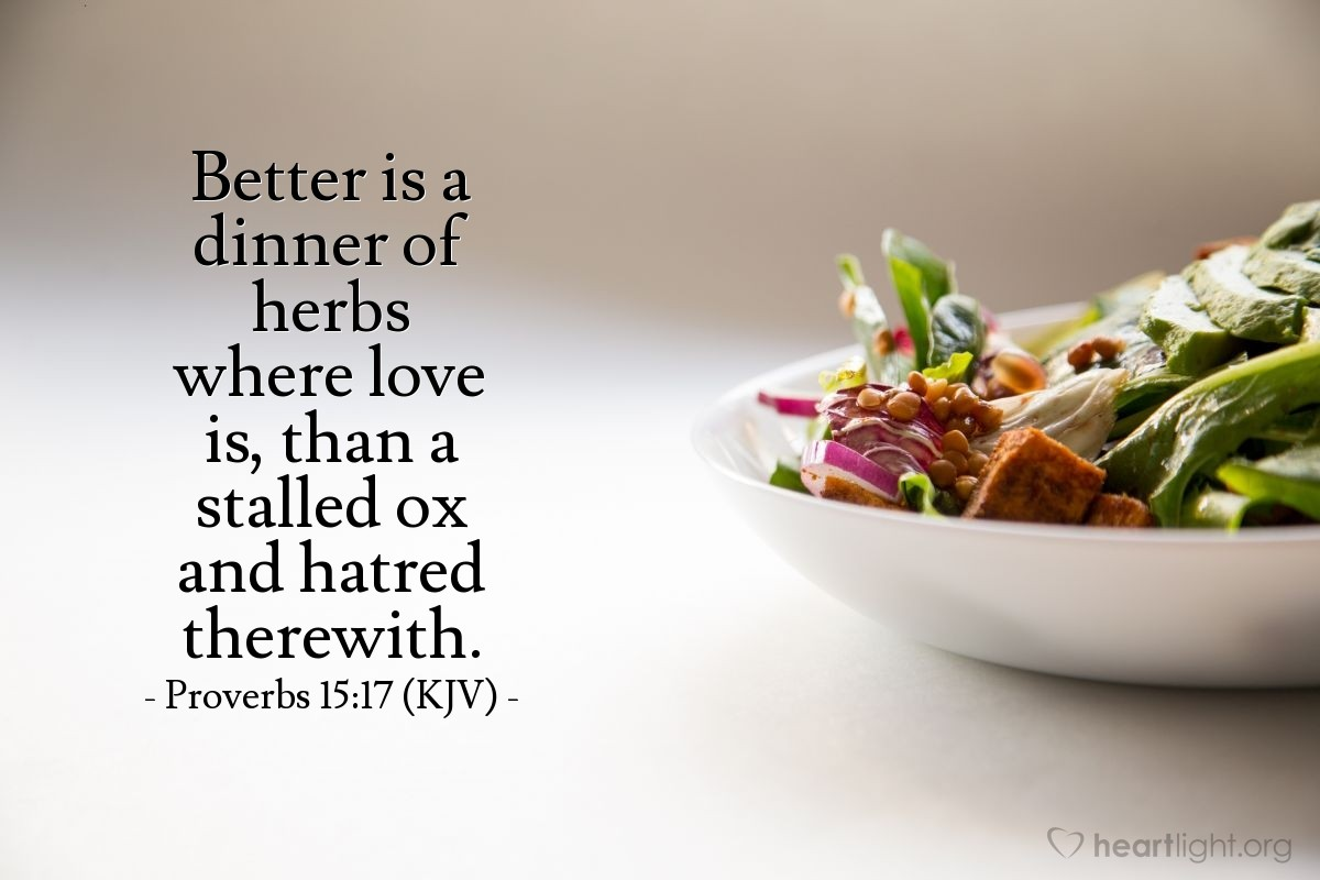 Illustration of Proverbs 15:17 (KJV) — Better is a dinner of herbs where love is, than a stalled ox and hatred therewith.