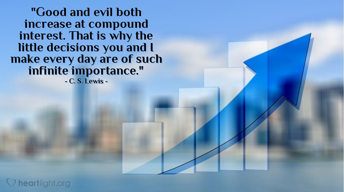"""Illustration of C. S. Lewis — """"Good and evil both increase at compound interest. That is why the little decisions you and I make every day are of such infinite importance."""""""