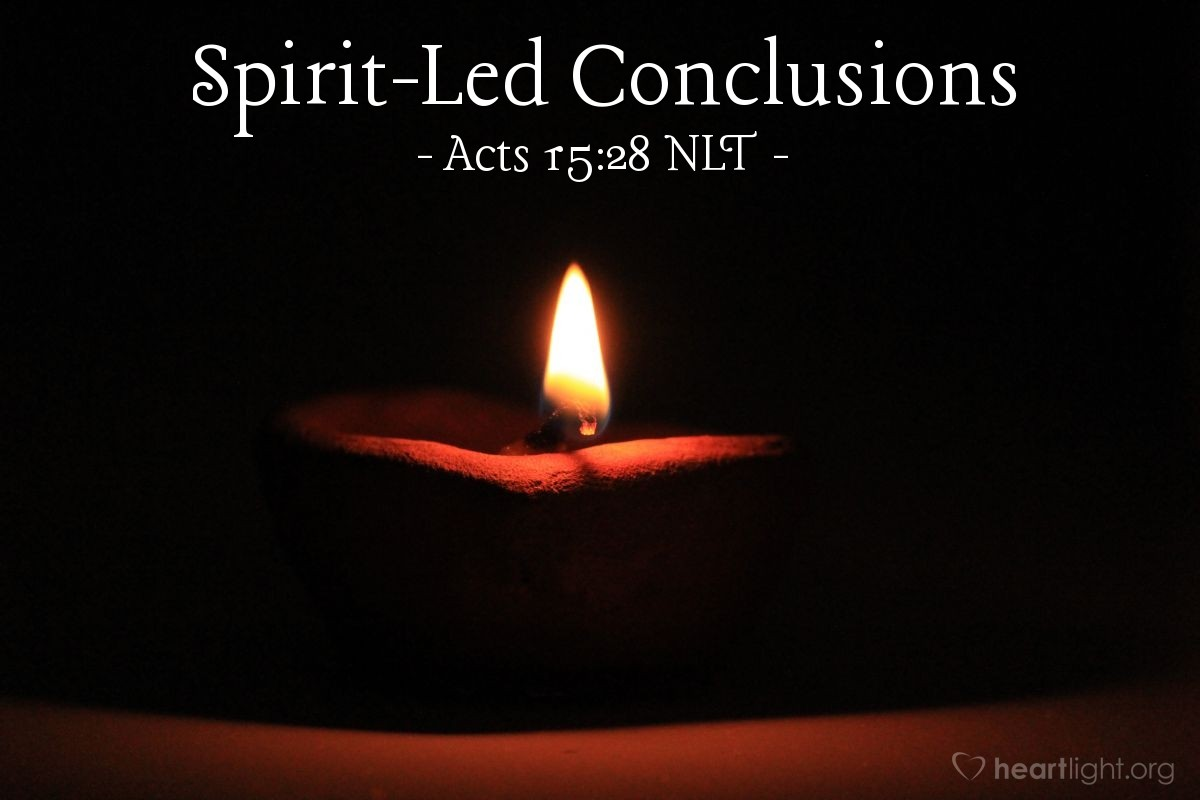 "Illustration of Acts 15:28 NLT — [The apostles and elders in Jerusalem writing to Gentile Christians:] ""For it seemed good to the Holy Spirit and to us to lay no greater burden on you than these few requirements ..."""