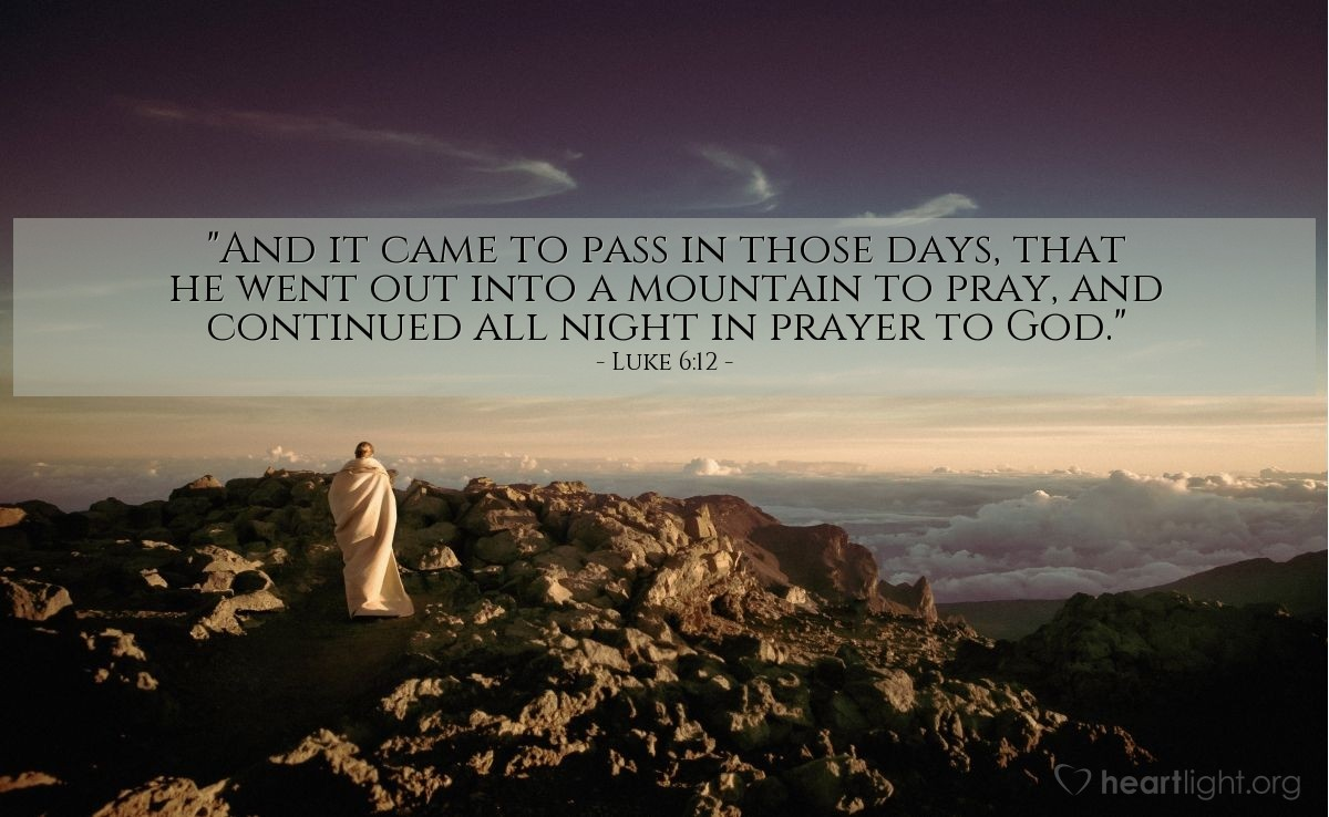 "Illustration of Luke 6:12 — ""And it came to pass in those days, that he went out into a mountain to pray, and continued all night in prayer to God."""