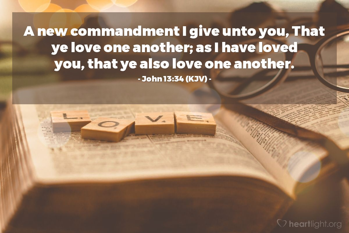 Illustration of John 13:34 (KJV) — A new commandment I give unto you, That ye love one another; as I have loved you, that ye also love one another.
