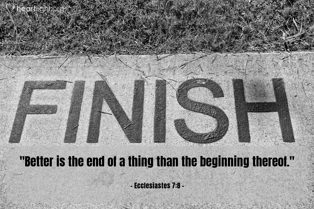 "Illustration of Ecclesiastes 7:8 — ""Better is the end of a thing than the beginning thereof."""