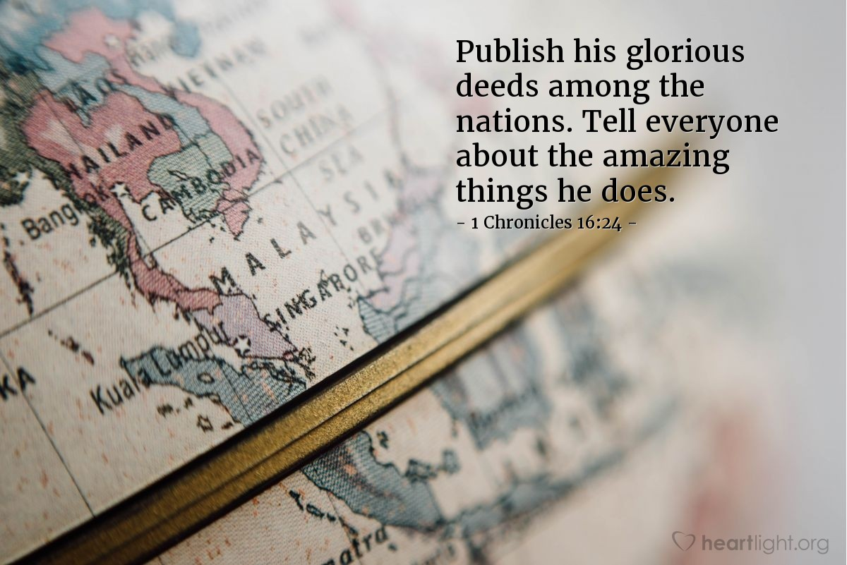 Illustration of 1 Chronicles 16:24 — Publish his glorious deeds among the nations. Tell everyone about the amazing things he does.