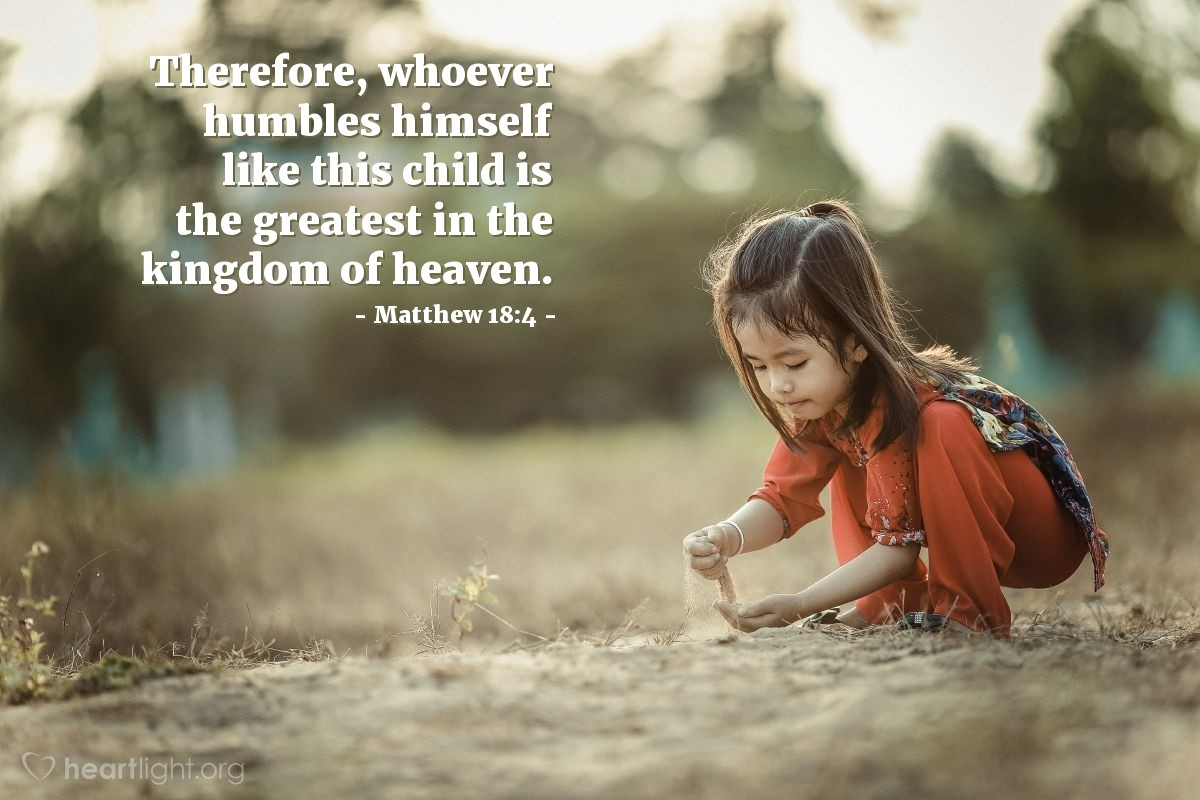 Illustration of Matthew 18:4 — Therefore, whoever humbles himself like this child is the greatest in the kingdom of heaven.