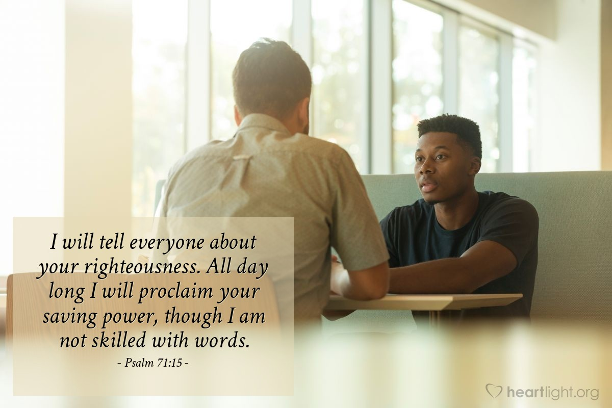 Illustration of Psalm 71:15 — I will tell everyone about your righteousness. All day long I will proclaim your saving power, though I am not skilled with words.