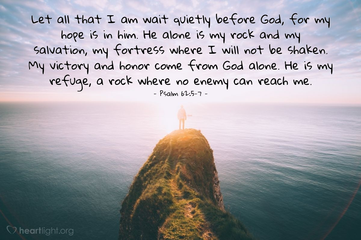 Illustration of Psalm 62:5-7 — Let all that I am wait quietly before God, for my hope is in him. He alone is my rock and my salvation, my fortress where I will not be shaken. My victory and honor come from God alone. He is my refuge, a rock where no enemy can reach me.