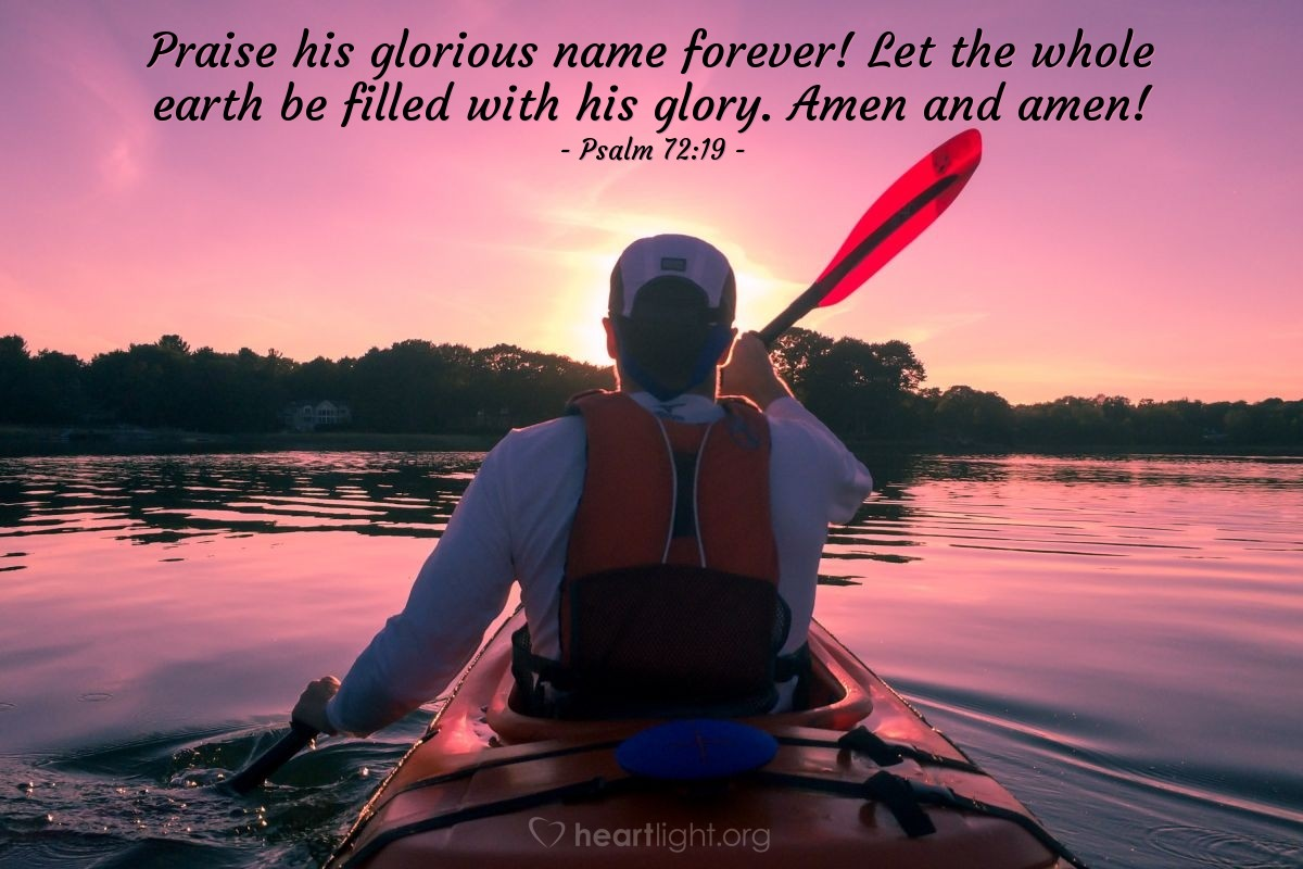 Illustration of Psalm 72:19 — Praie his glorious name forever! Let the whole earth be filled with his glory. Amen and amen!
