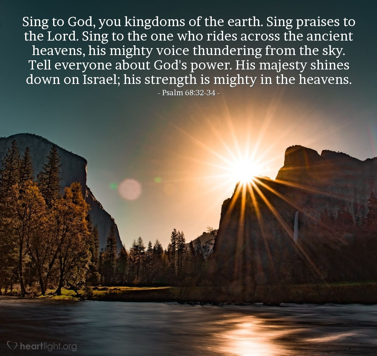 Illustration of Psalm 68:32-34 — Sing to God, you kingdoms of the earth. Sing praises to the Lord. Sing to the one who rides across the ancient heavens, his mighty voice thundering from the sky. Tell everyone about God's power. His majesty shines down on Israel; his strength is mighty in the heavens.
