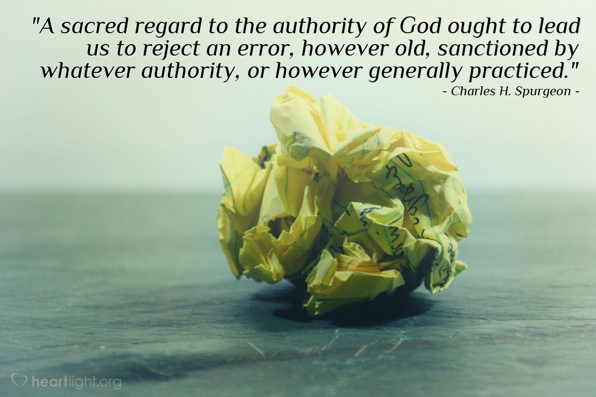 """Illustration of Charles H. Spurgeon — """"A sacred regard to the authority of God ought to lead us to reject an error, however old, sanctioned by whatever authority, or however generally practiced."""""""