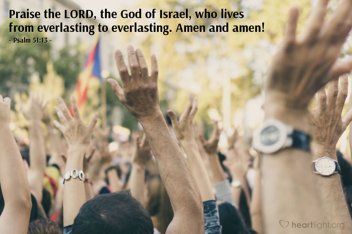 Illustration of Psalm 51:13 — Praise the LORD, the God of Israel, who lives from everlasting to everlasting. Amen and amen!