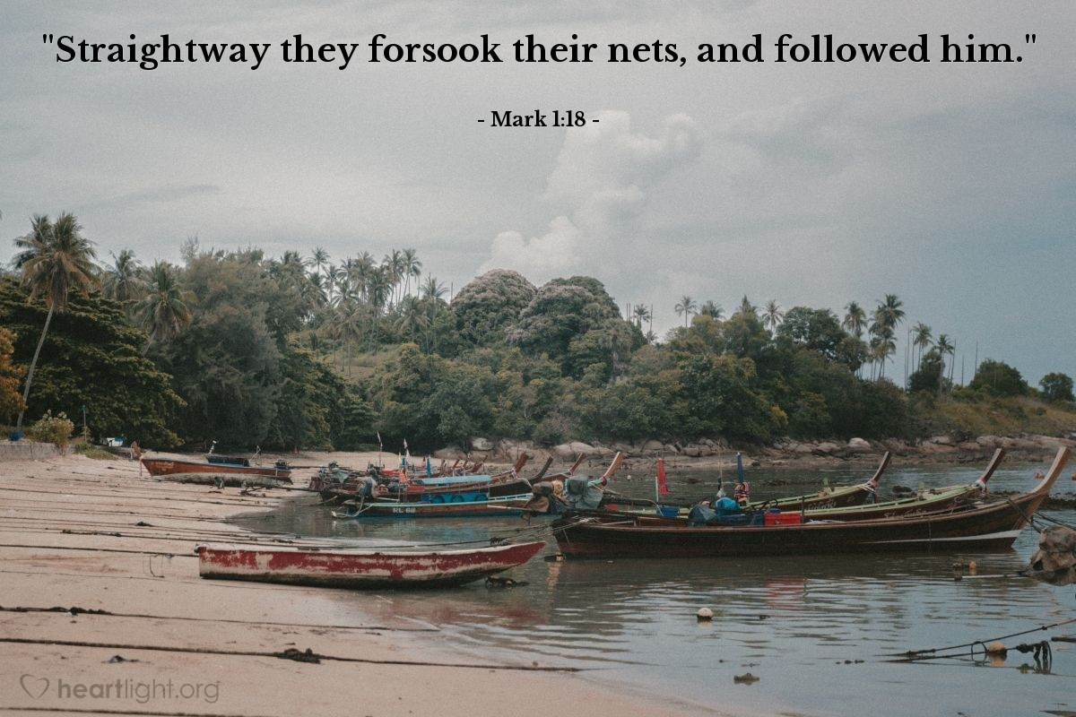 """Illustration of Mark 1:18 — """"Straightway they forsook their nets, and followed him."""""""