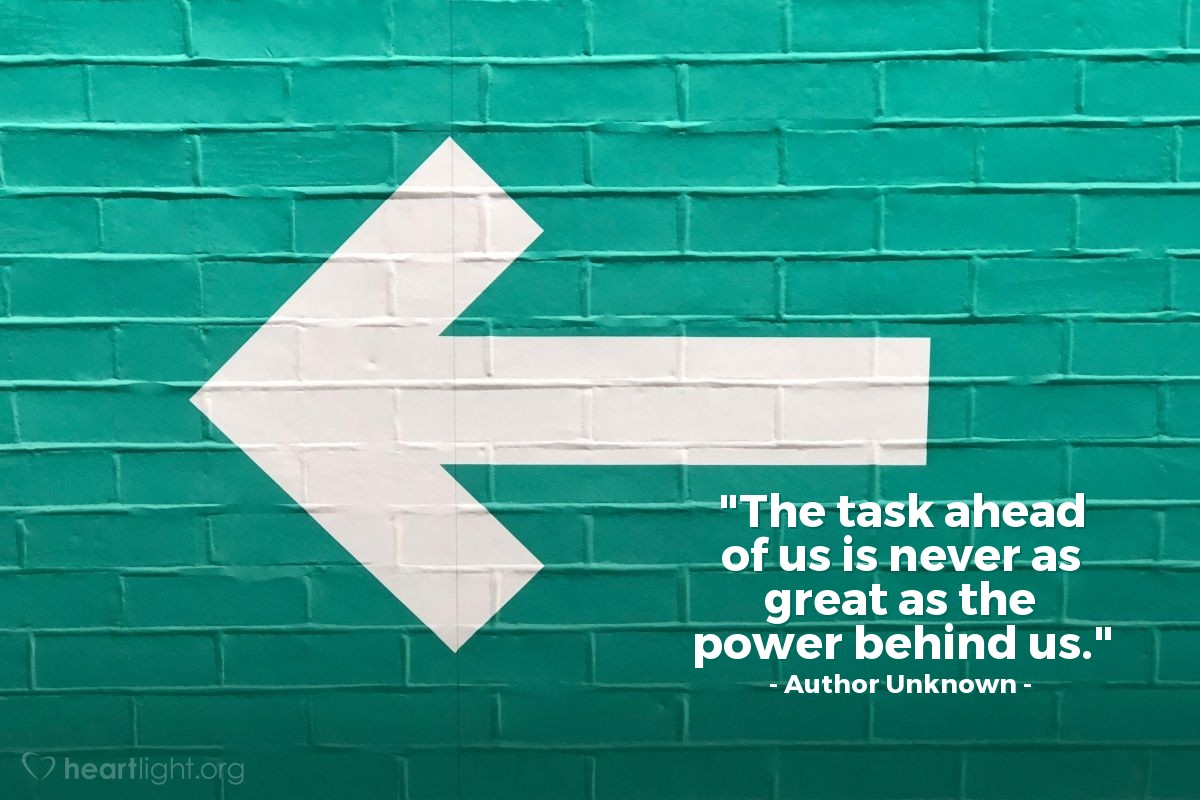 """Illustration of Author Unknown — """"The task ahead of us is never as great as the power behind us."""""""