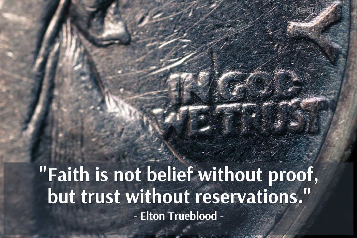 """Illustration of Elton Trueblood — """"Faith is not belief without proof, but trust without reservations."""""""