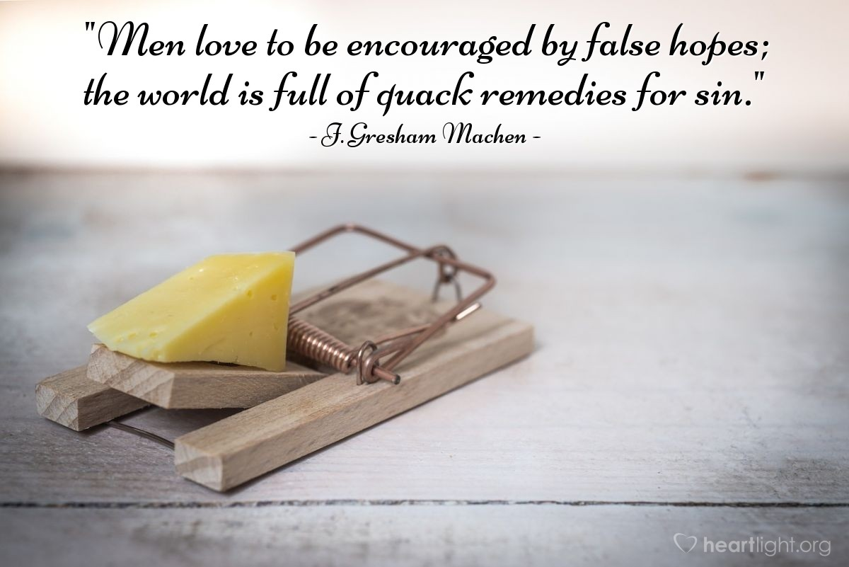 """Illustration of J. Gresham Machen — """"Men love to be encouraged by false hopes; the world is full of quack remedies for sin."""""""