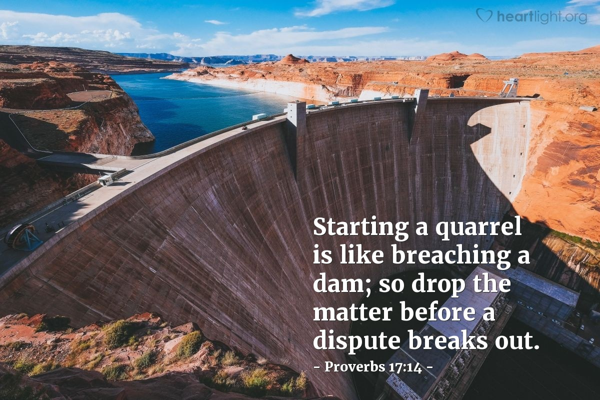 Illustration of Proverbs 17:14 — Starting a quarrel is like breaching a dam; so drop the matter before a dispute breaks out.