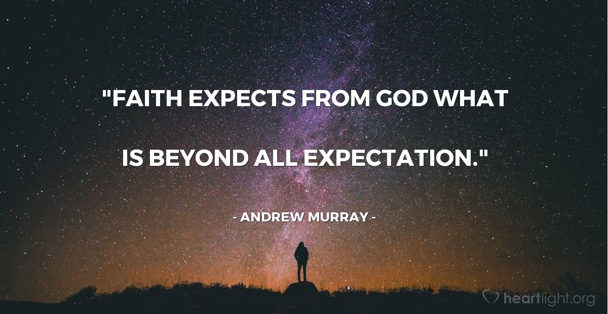 """Illustration of Andrew Murray — """"Faith expects from God what is beyond all expectation."""""""