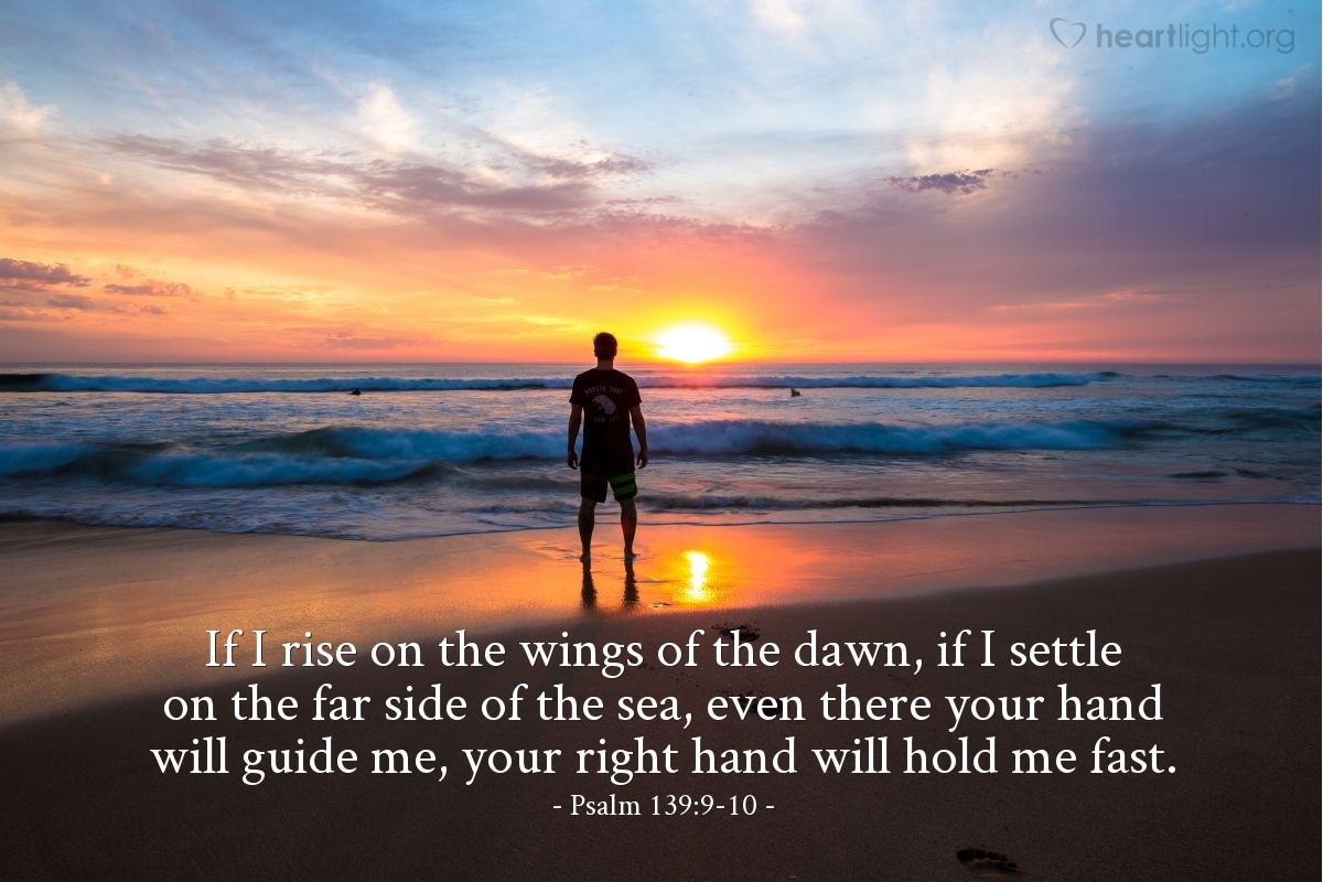 Illustration of Psalm 139:9-10 — If I rise on the wings of the dawn, if I settle on the far side of the sea, even there your hand will guide me, your right hand will hold me fast.