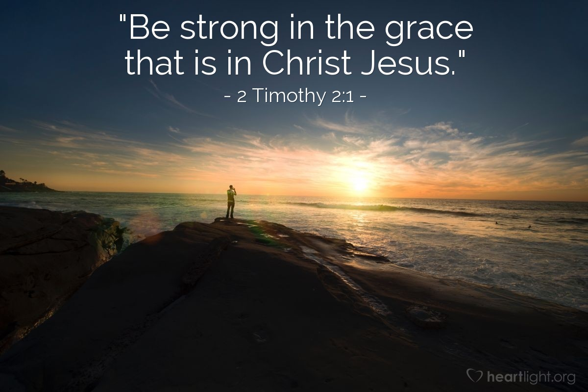 "Illustration of 2 Timothy 2:1 — ""Be strong in the grace that is in Christ Jesus."""