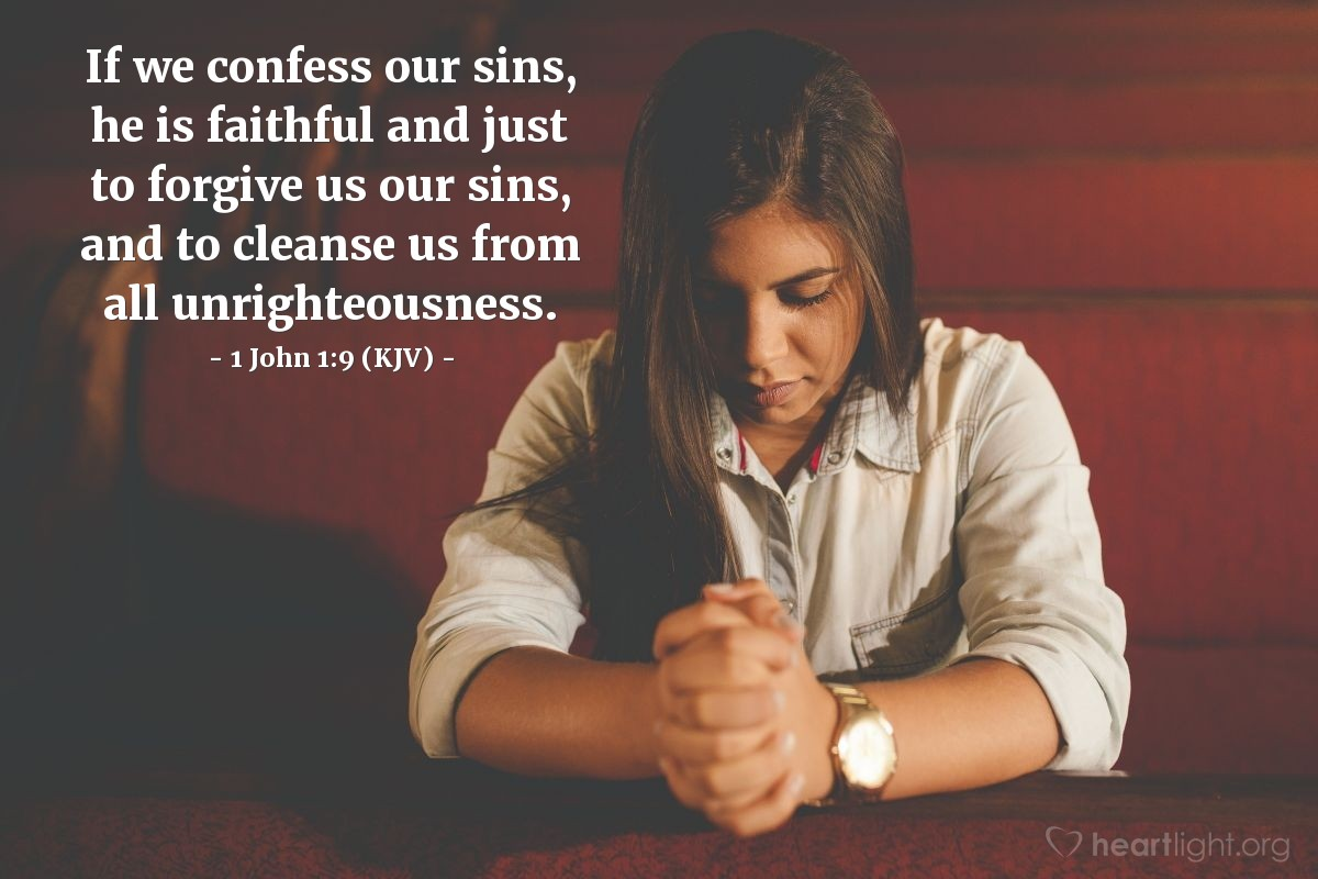 Illustration of 1 John 1:9 (KJV) — If we confess our sins, he is faithful and just to forgive us our sins, and to cleanse us from all unrighteousness.
