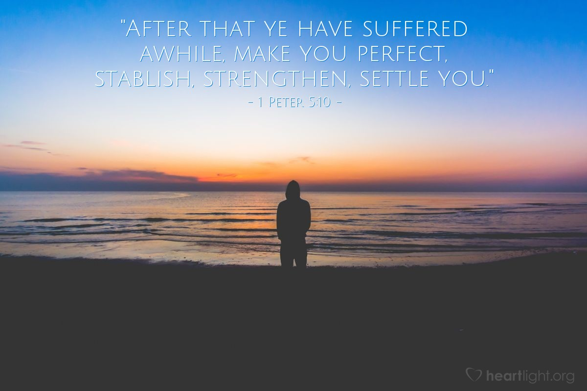 "Illustration of 1 Peter 5:10 — ""After that ye have suffered awhile, make you perfect, stablish, strengthen, settle you."""