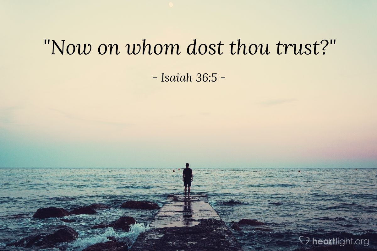 "Illustration of Isaiah 36:5 — ""Now on whom dost thou trust?"""