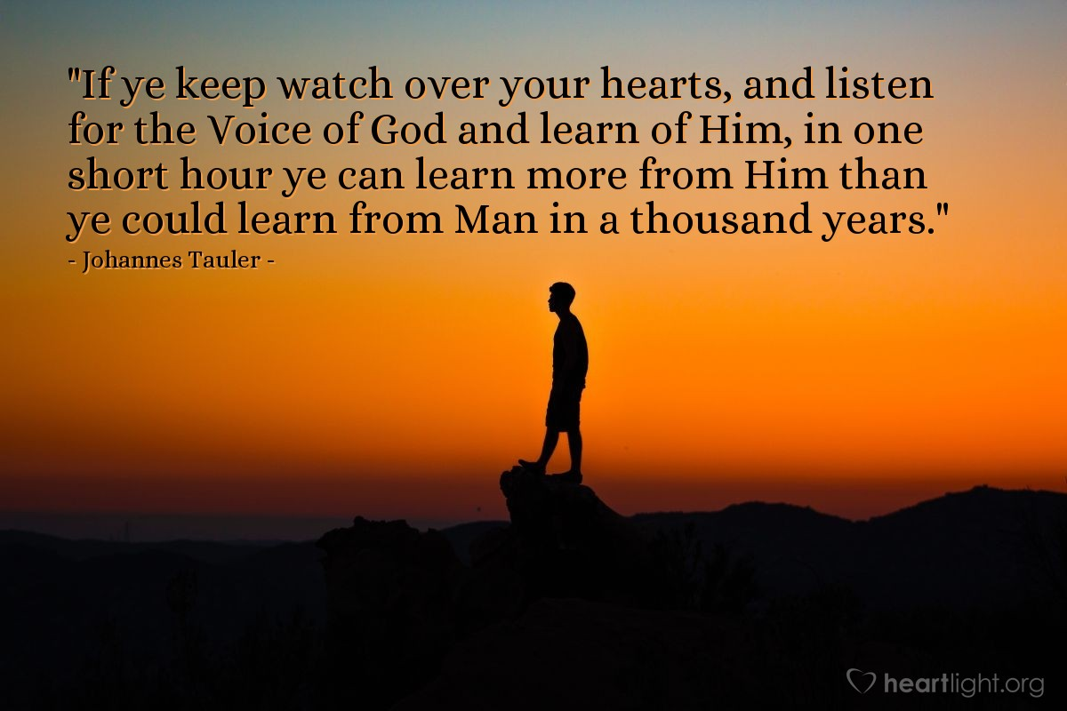 """Illustration of Johannes Tauler — """"If ye keep watch over your hearts, and listen for the Voice of God and learn of Him, in one short hour ye can learn more from Him than ye could learn from Man in a thousand years."""""""