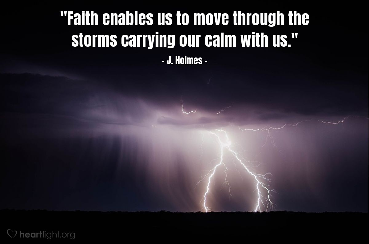 """Illustration of J. Holmes — """"Faith enables us to move through the storms carrying our calm with us."""""""