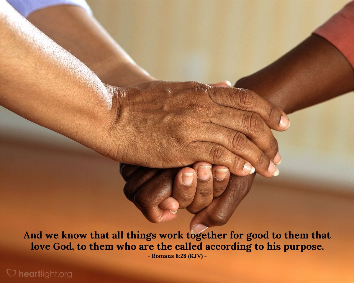 Illustration of Romans 8:28 (KJV) — And we know that all things work together for good to them that love God, to them who are the called according to his purpose.