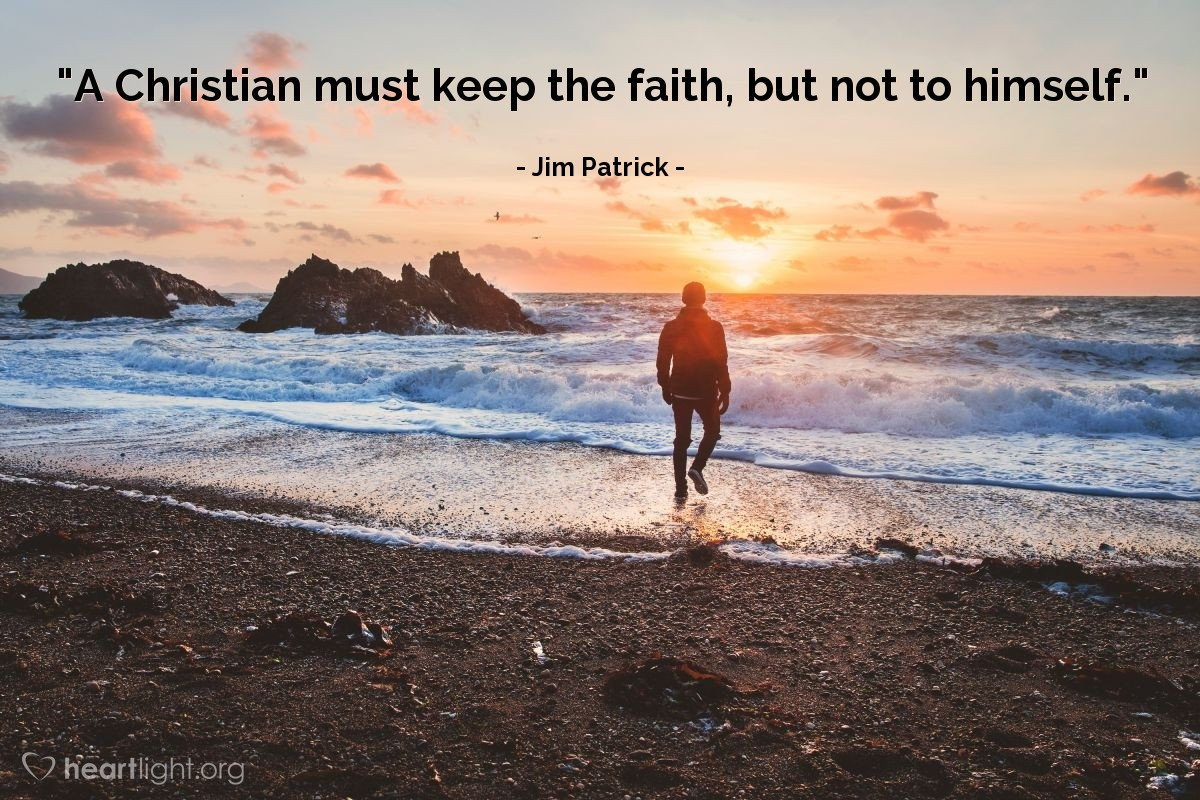 """Illustration of Jim Patrick — """"A Christian must keep the faith, but not to himself."""""""