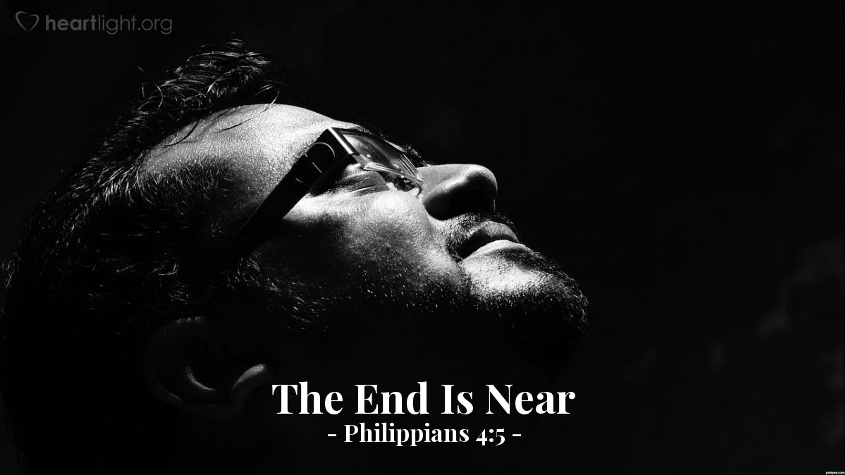 The End Is Near — Philippians 4:5