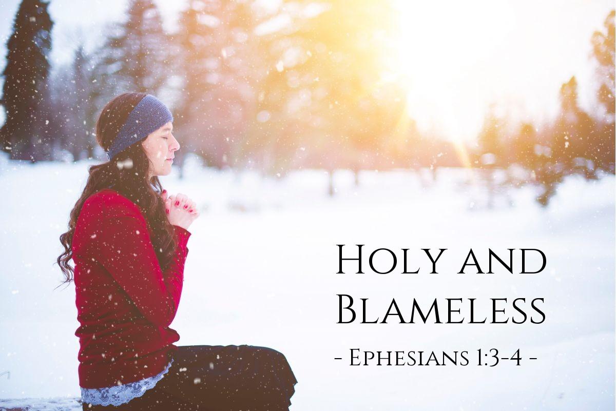 Holy and Blameless — Ephesians 1:3-4