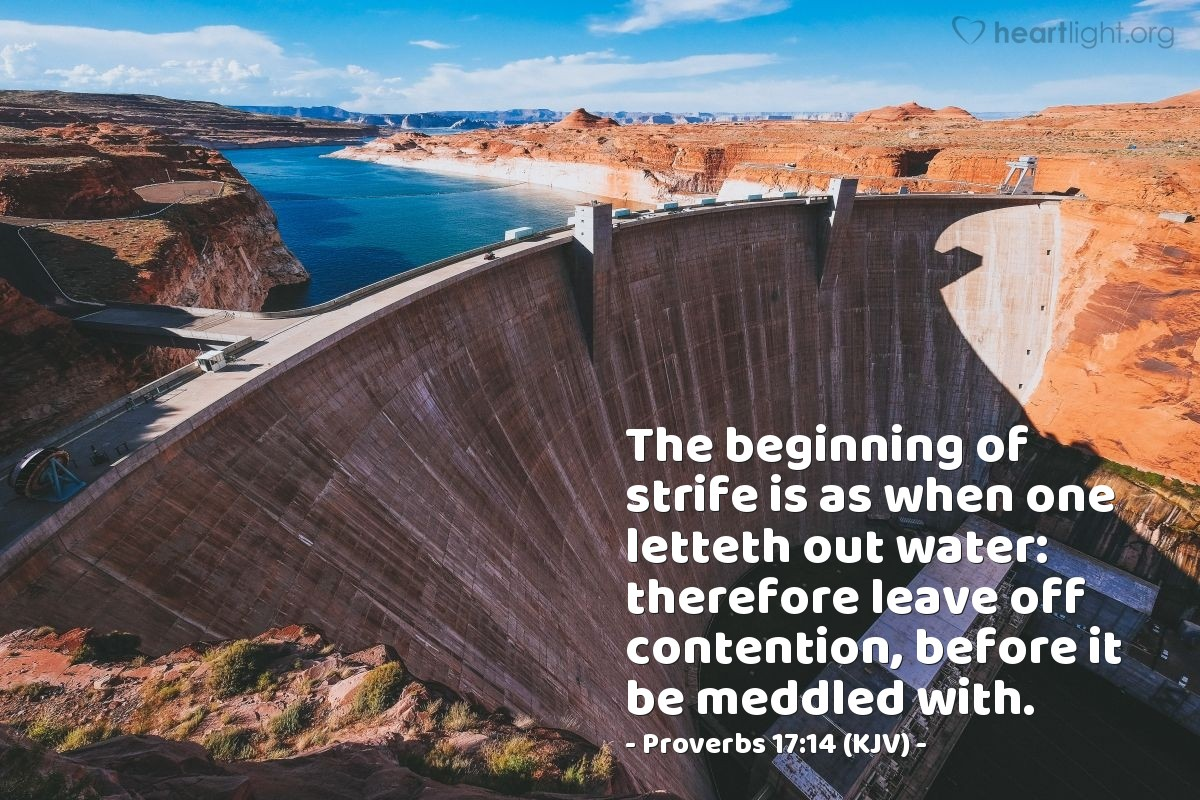 Illustration of Proverbs 17:14 (KJV) — The beginning of strife is as when one letteth out water: therefore leave off contention, before it be meddled with.