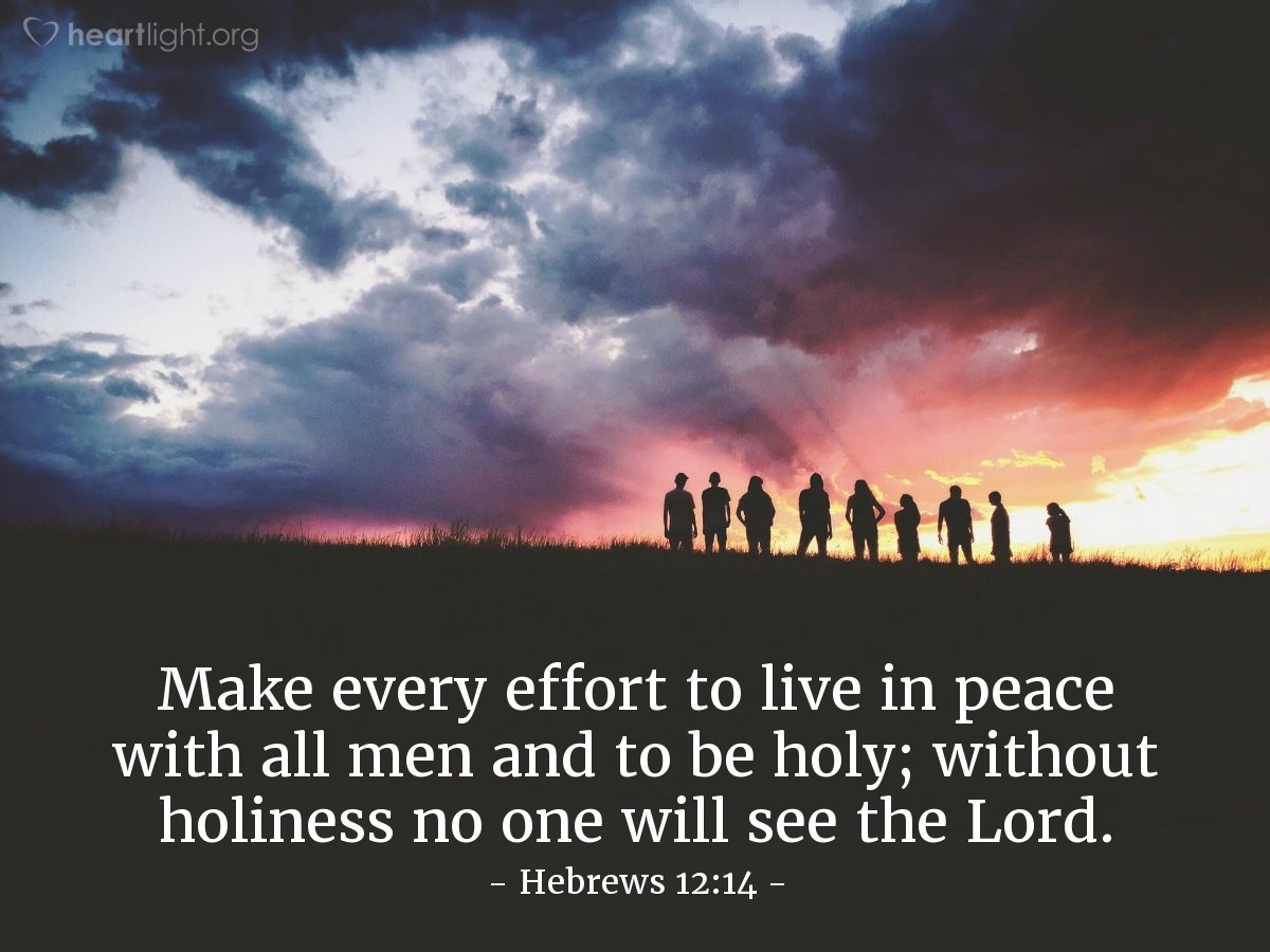 Illustration of Hebrews 12:14 — Make every effort to live in peace with all men and to be holy; without holiness no one will see the Lord.